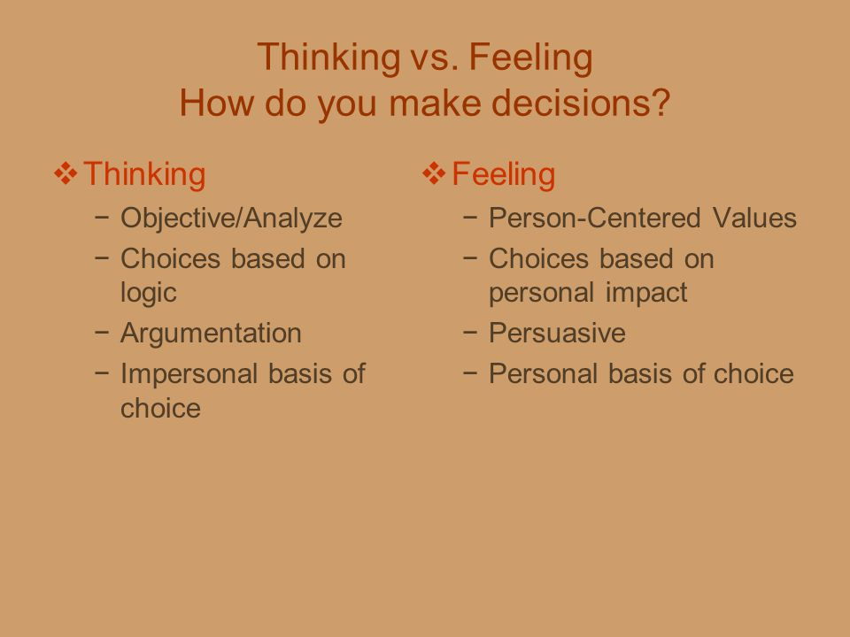 Thinking vs. Feeling How do you make decisions