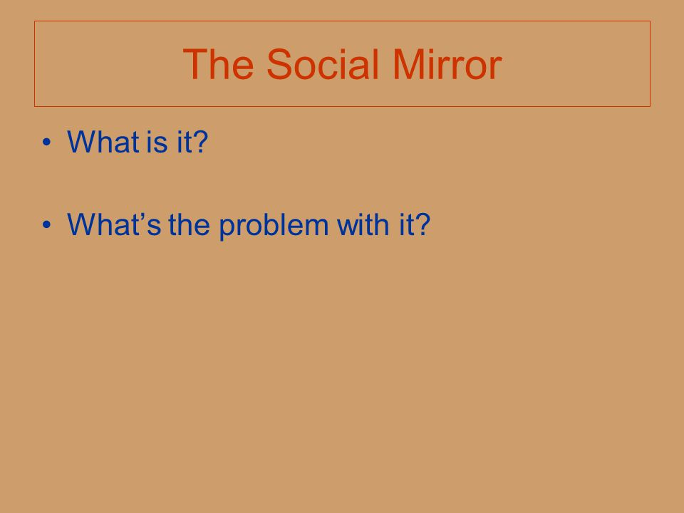 The Social Mirror What is it What's the problem with it What is it