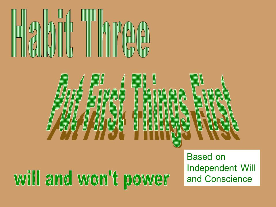 Habit Three Put First Things First will and won t power