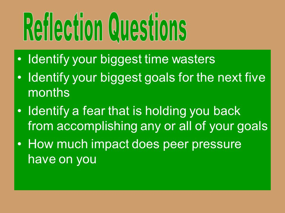 Reflection Questions Identify your biggest time wasters