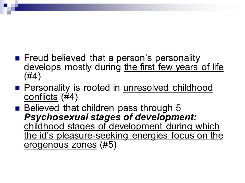 Freud believed that a person's personality develops mostly during the first few years of life (#4)