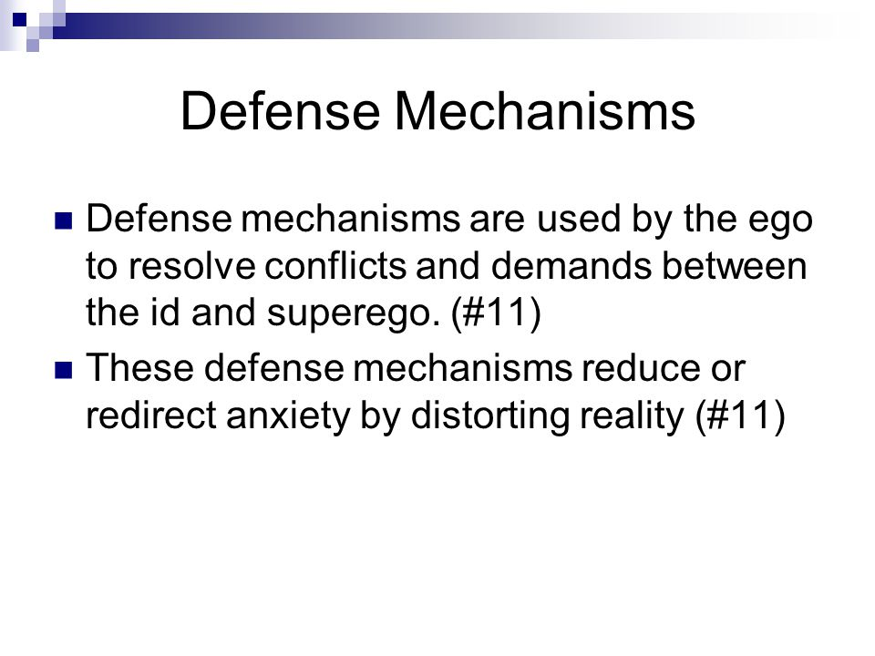 Defense Mechanisms Defense mechanisms are used by the ego to resolve conflicts and demands between the id and superego. (#11)