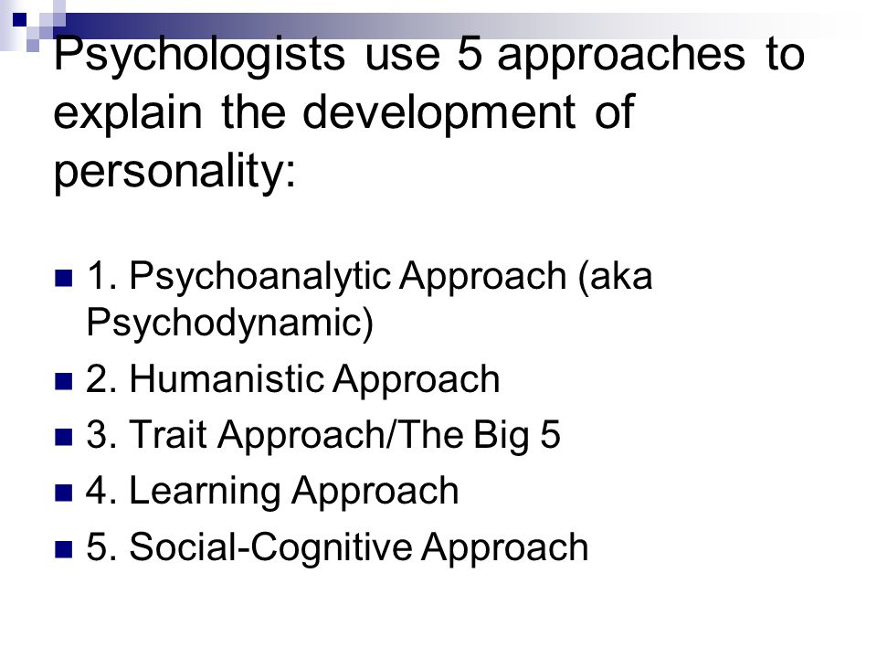 Psychologists use 5 approaches to explain the development of personality: