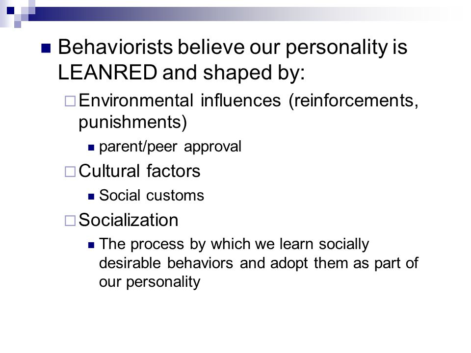 Behaviorists believe our personality is LEANRED and shaped by:
