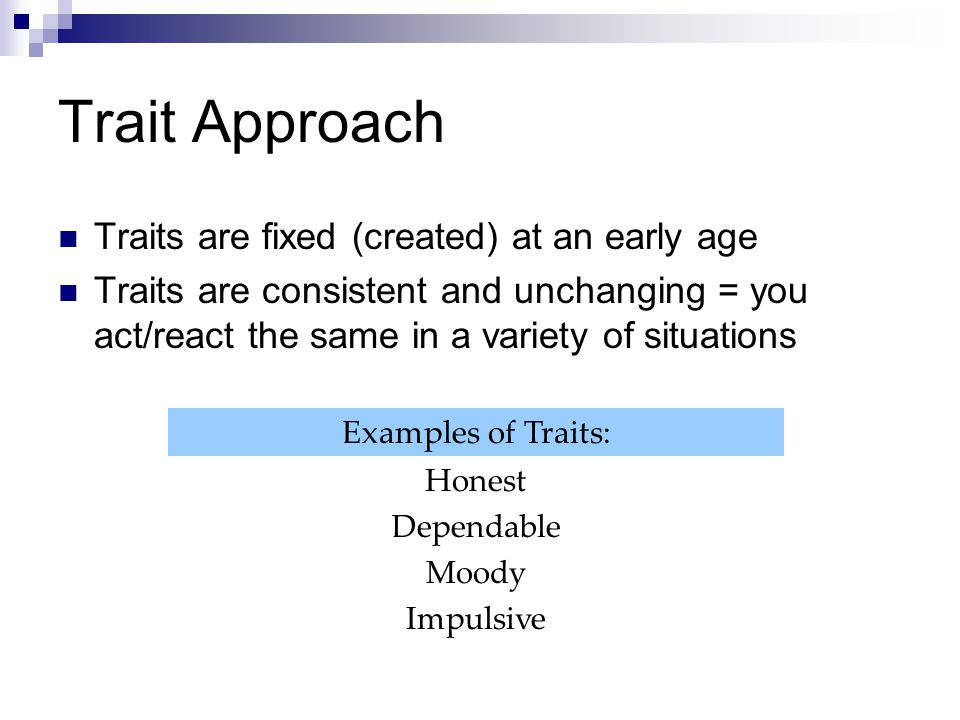 Trait Approach Traits are fixed (created) at an early age