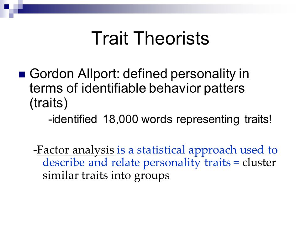 Trait Theorists Gordon Allport: defined personality in terms of identifiable behavior patters (traits)