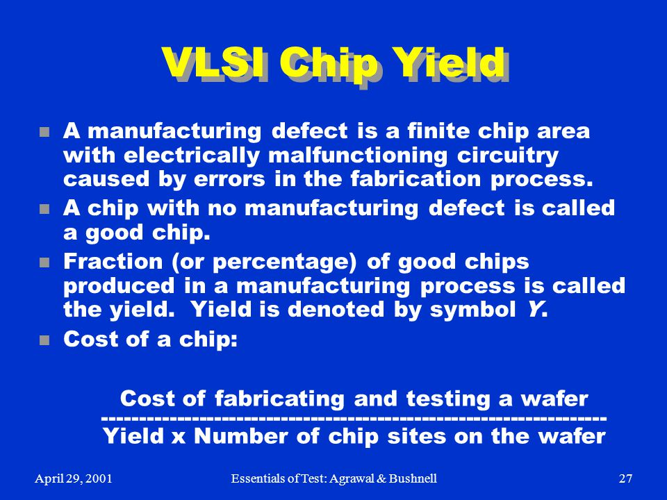 VLSI Chip Yield A manufacturing defect is a finite chip area with electrically malfunctioning circuitry caused by errors in the fabrication process.
