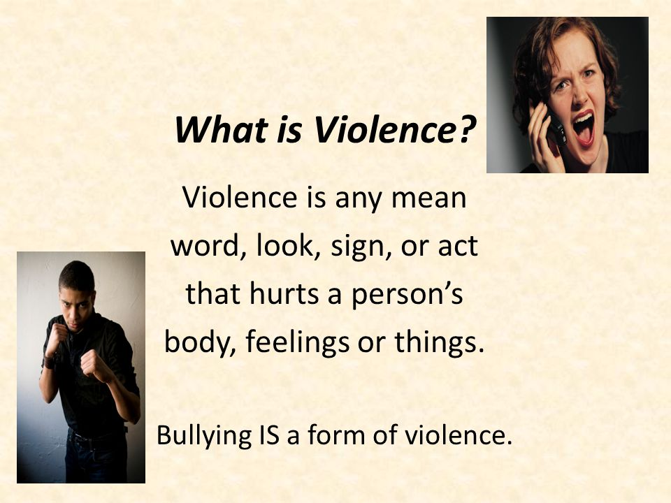 What is Violence Violence is any mean word, look, sign, or act