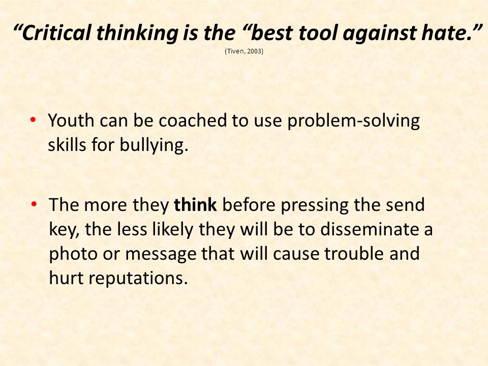 Critical thinking is the best tool against hate. (Tiven, 2003)