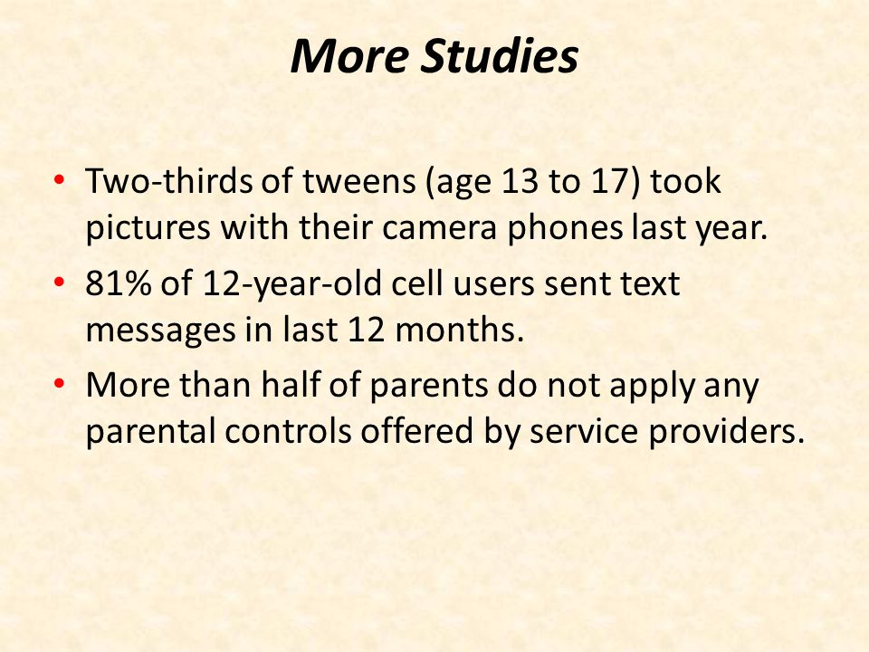 More Studies Two-thirds of tweens (age 13 to 17) took pictures with their camera phones last year.
