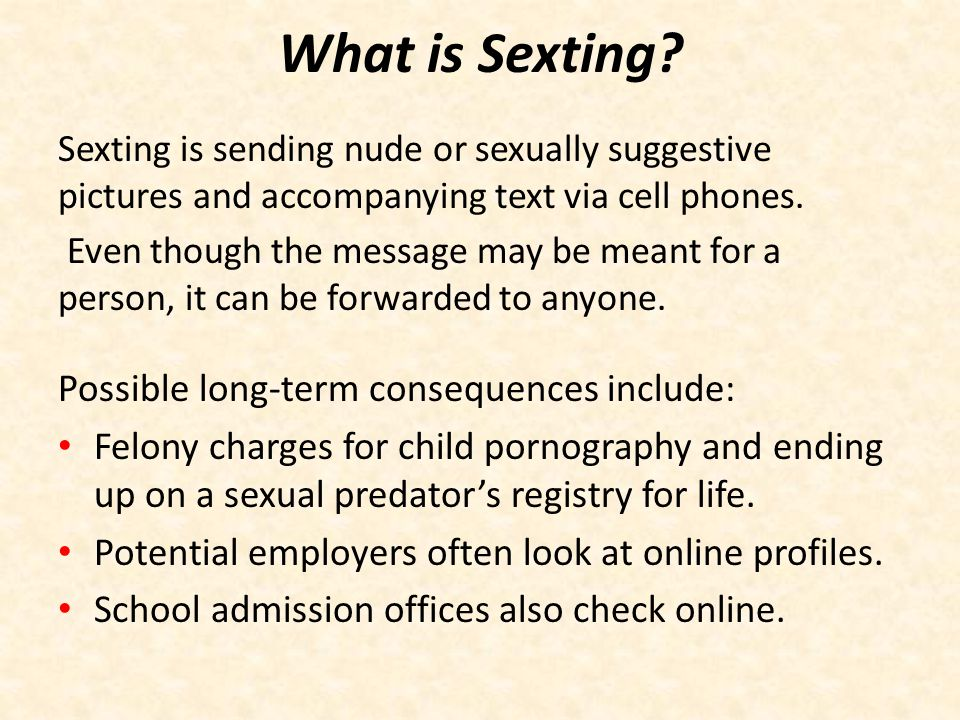 What is Sexting Possible long-term consequences include: