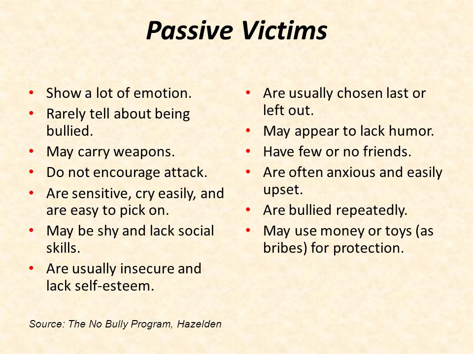 Passive Victims Show a lot of emotion.