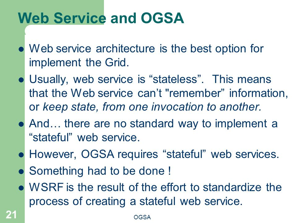 Web Service and OGSA Web service architecture is the best option for implement the Grid.