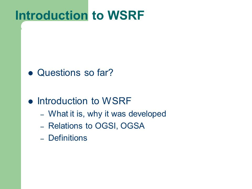 Introduction to WSRF Questions so far Introduction to WSRF