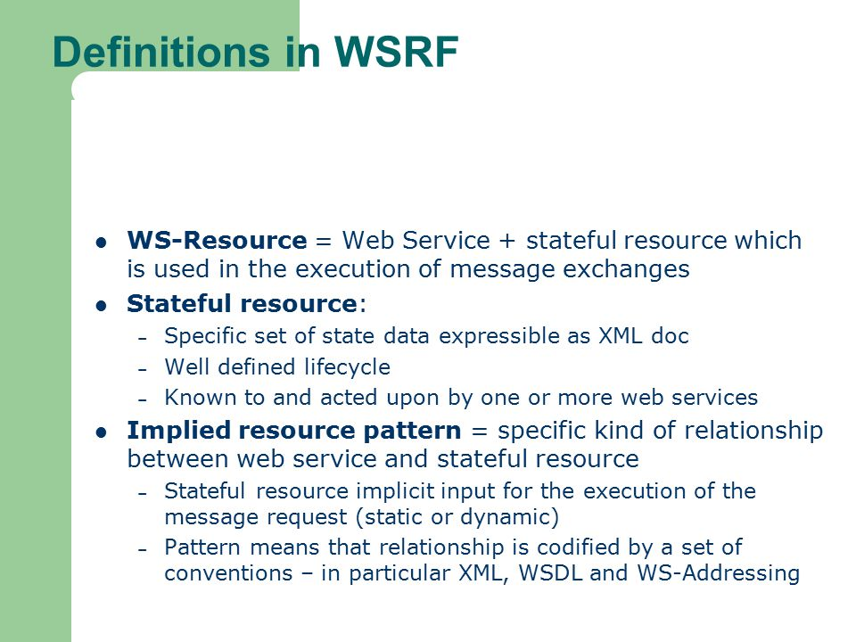 Definitions in WSRF WS-Resource = Web Service + stateful resource which is used in the execution of message exchanges.