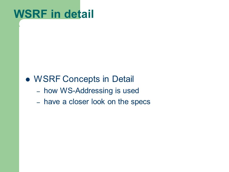 WSRF in detail WSRF Concepts in Detail how WS-Addressing is used