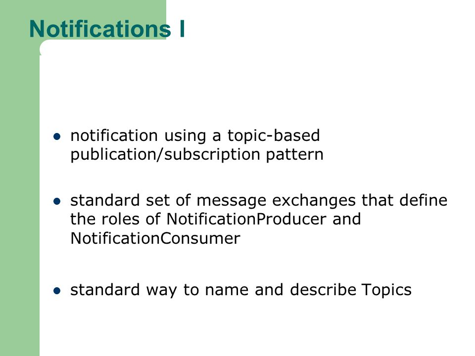 Notifications I notification using a topic-based publication/subscription pattern.
