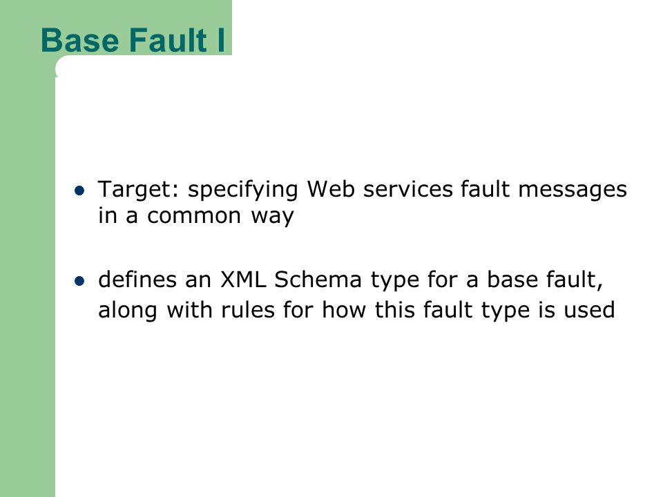 Base Fault I Target: specifying Web services fault messages in a common way.
