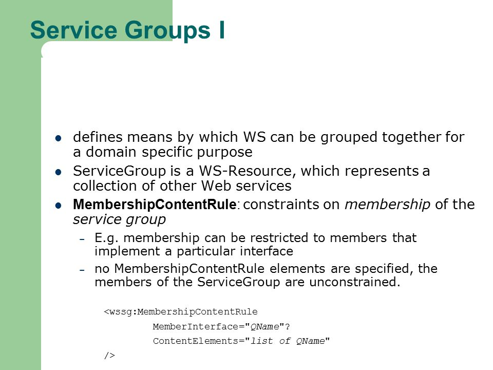 Service Groups I defines means by which WS can be grouped together for a domain specific purpose.