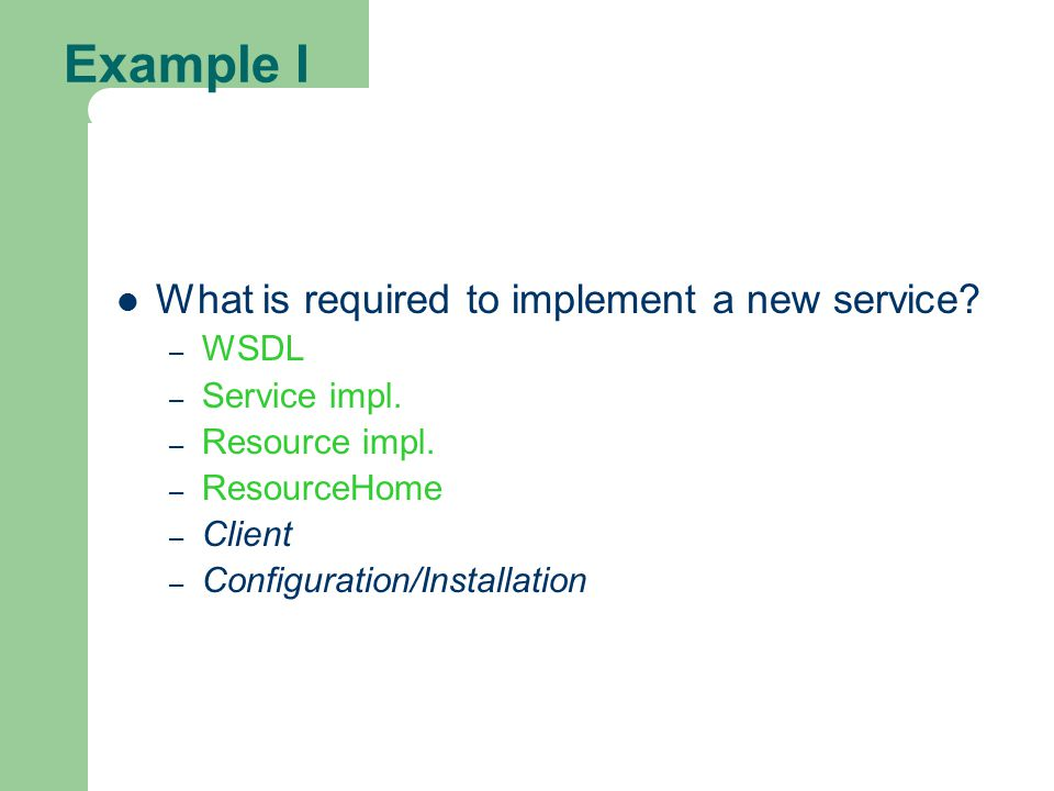 Example I What is required to implement a new service WSDL