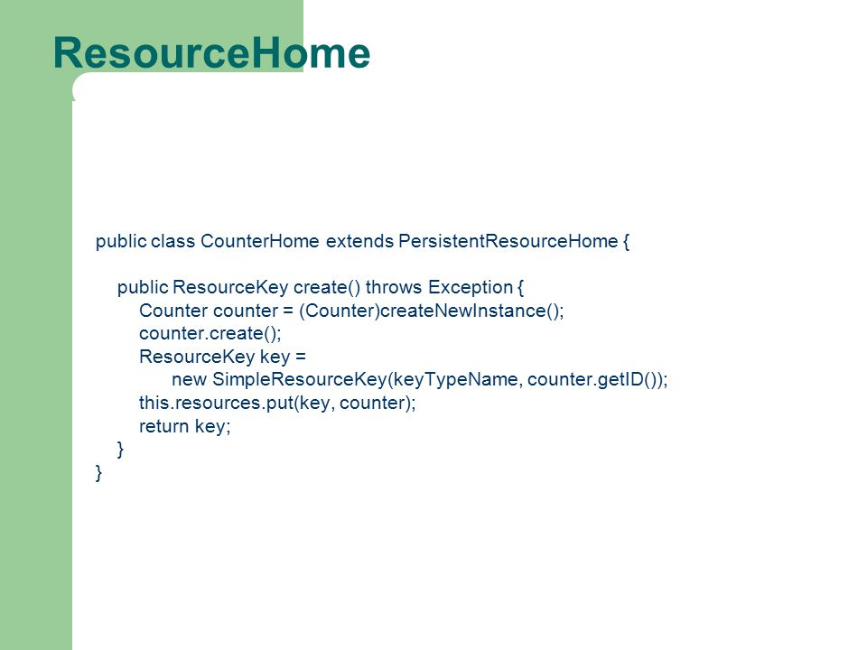 ResourceHome public class CounterHome extends PersistentResourceHome {
