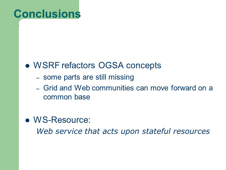 Conclusions WSRF refactors OGSA concepts WS-Resource: