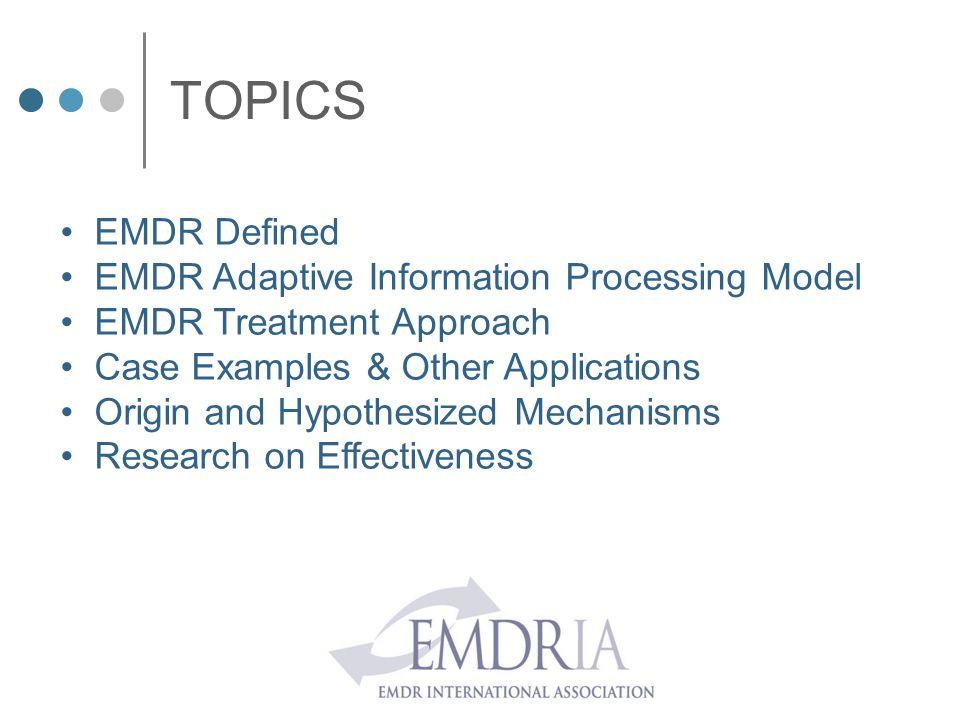 TOPICS EMDR Defined EMDR Adaptive Information Processing Model