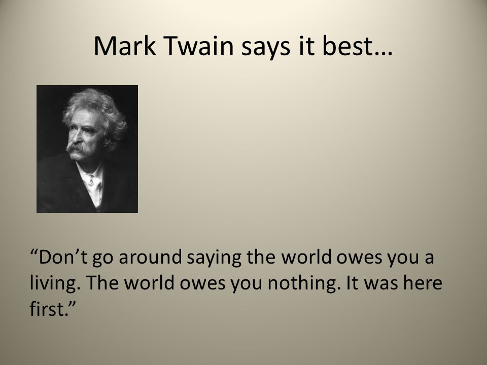 Mark Twain says it best…