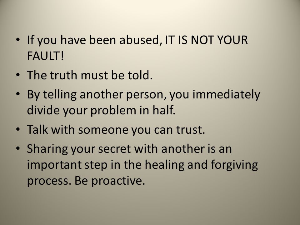 If you have been abused, IT IS NOT YOUR FAULT!