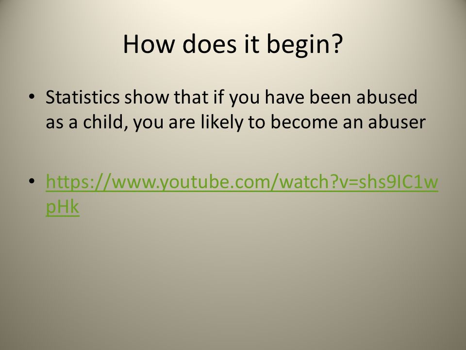 How does it begin Statistics show that if you have been abused as a child, you are likely to become an abuser.