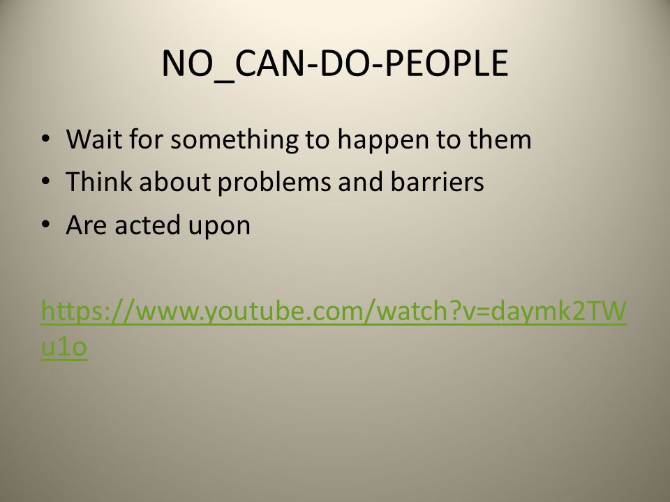 NO_CAN-DO-PEOPLE Wait for something to happen to them