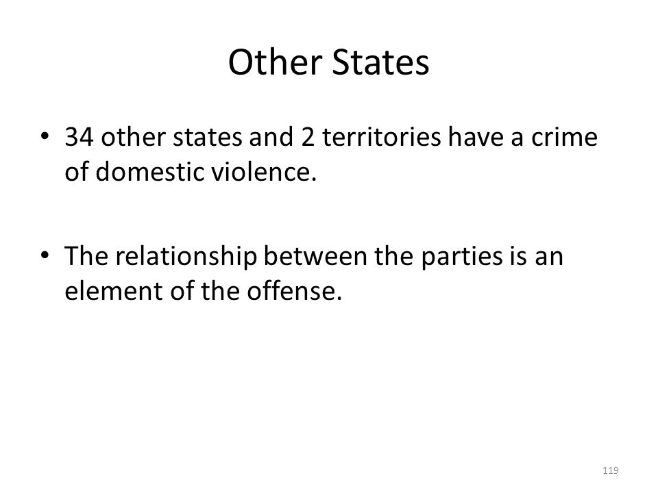 Other States 34 other states and 2 territories have a crime of domestic violence.
