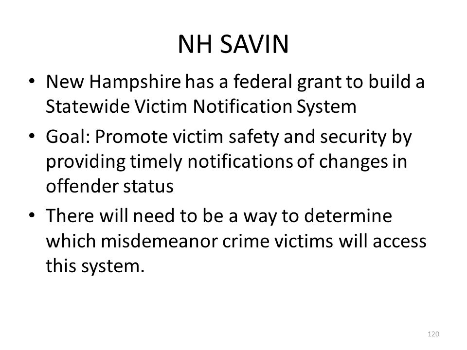 NH SAVIN New Hampshire has a federal grant to build a Statewide Victim Notification System.