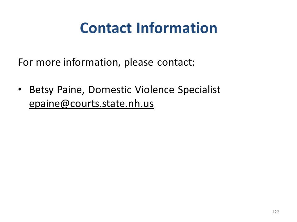 Contact Information For more information, please contact: Betsy Paine, Domestic Violence Specialist.