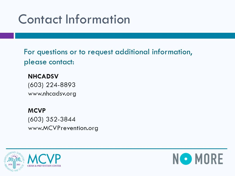 Contact Information For questions or to request additional information, please contact: NHCADSV. (603) 224-8893.