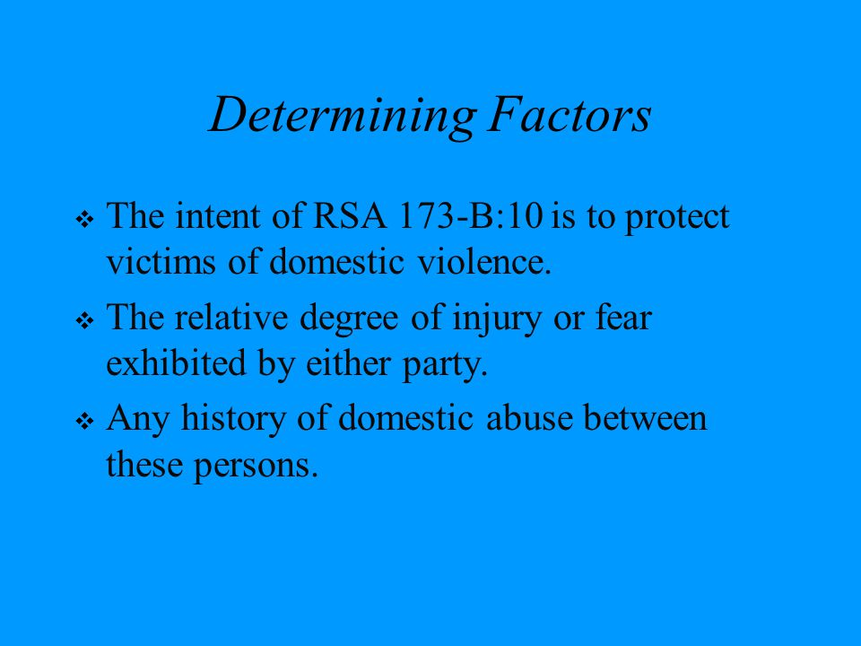 Determining Factors The intent of RSA 173-B:10 is to protect victims of domestic violence.