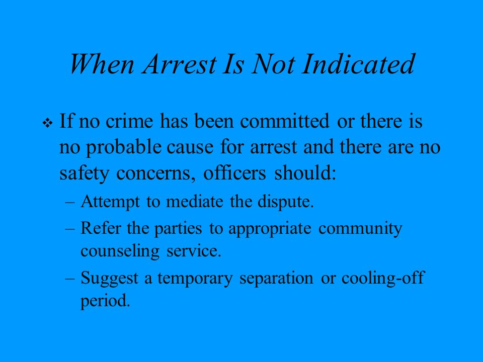 When Arrest Is Not Indicated