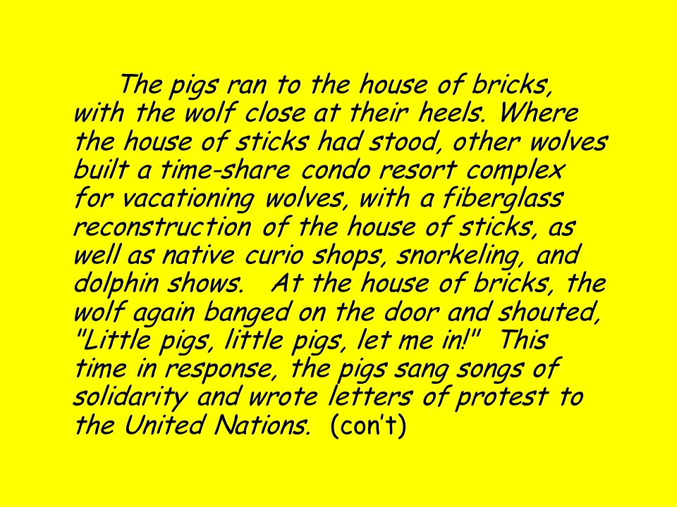 The pigs ran to the house of bricks, with the wolf close at their heels.