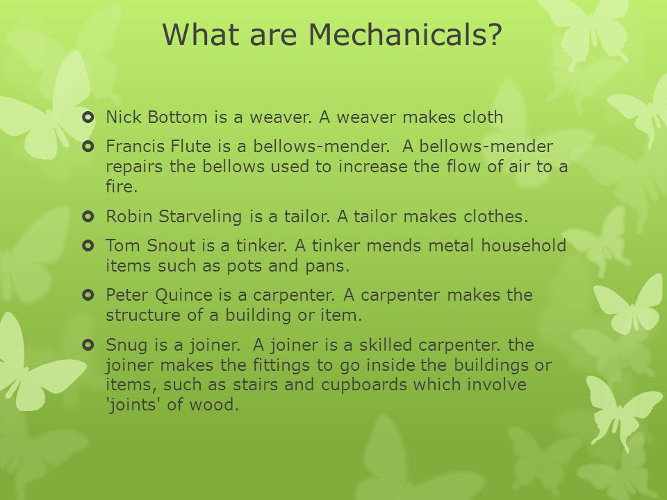What are Mechanicals Nick Bottom is a weaver. A weaver makes cloth