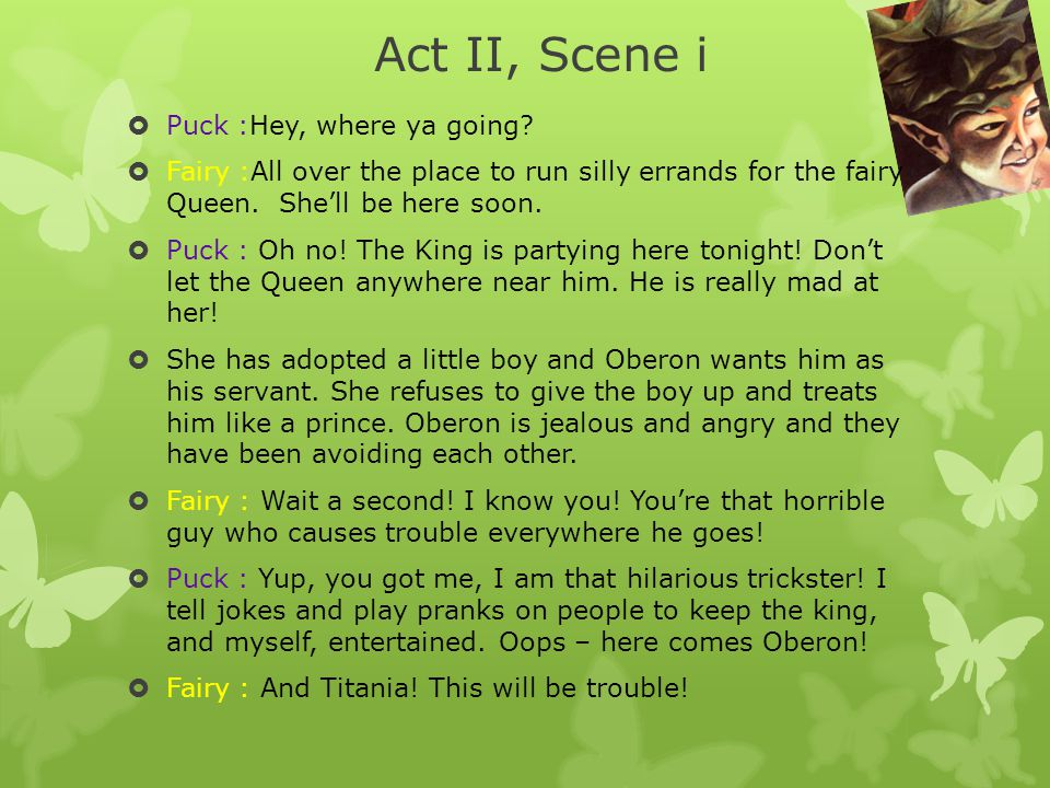 Act II, Scene i Puck :Hey, where ya going