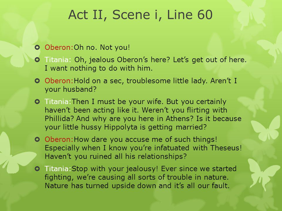 Act II, Scene i, Line 60 Oberon:Oh no. Not you!
