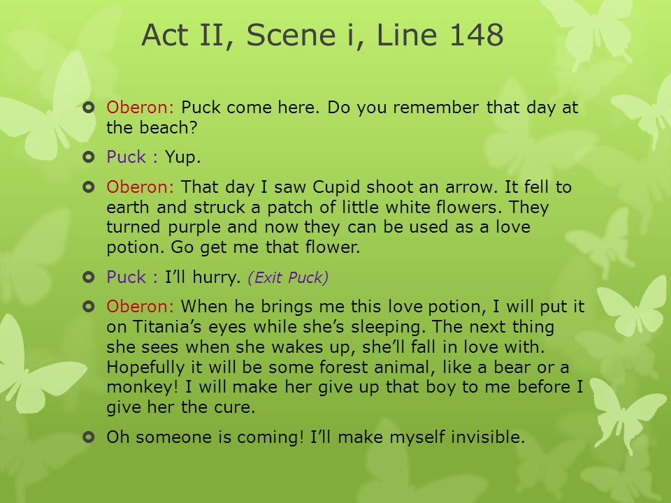 Act II, Scene i, Line 148 Oberon: Puck come here. Do you remember that day at the beach Puck : Yup.