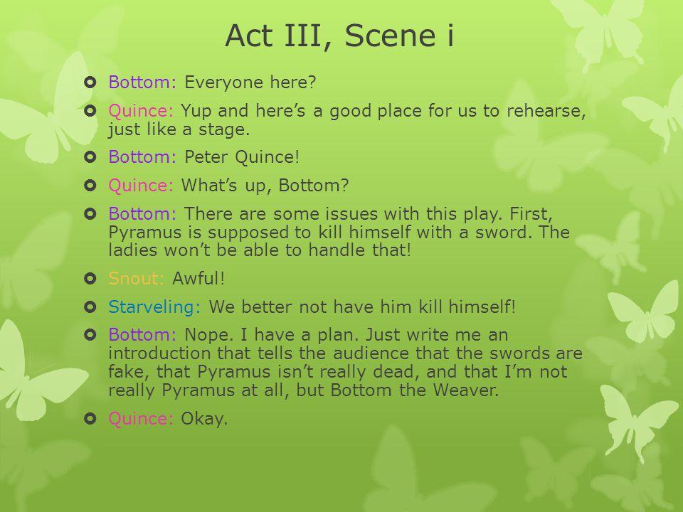Act III, Scene i Bottom: Everyone here