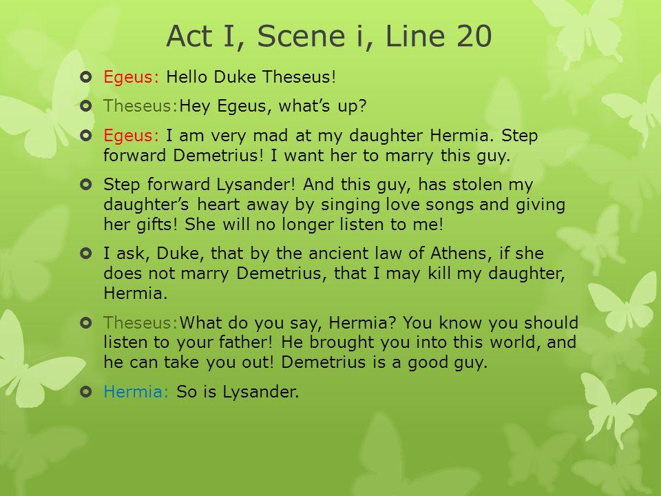 Act I, Scene i, Line 20 Egeus: Hello Duke Theseus!