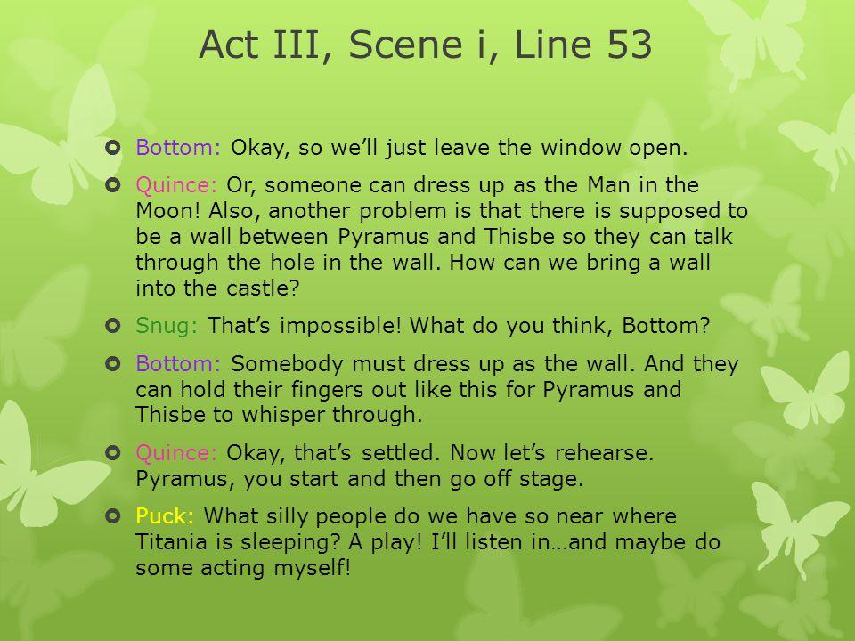 Act III, Scene i, Line 53 Bottom: Okay, so we'll just leave the window open.