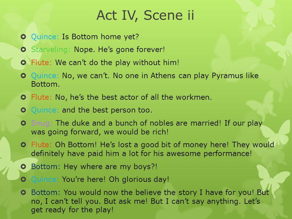 Act IV, Scene ii Quince: Is Bottom home yet
