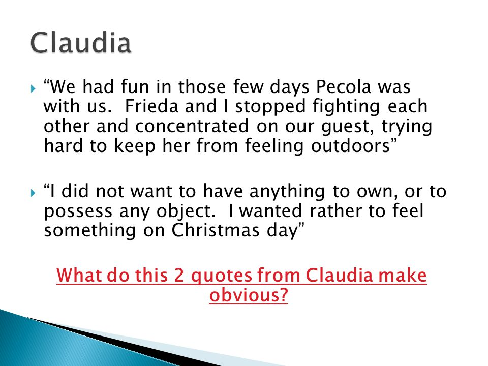 What do this 2 quotes from Claudia make obvious