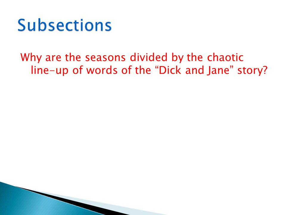 Subsections Why are the seasons divided by the chaotic line-up of words of the Dick and Jane story