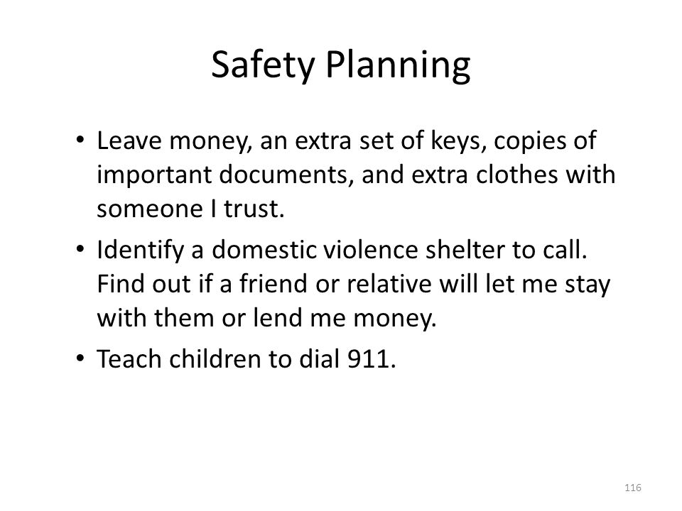 Safety Planning Leave money, an extra set of keys, copies of important documents, and extra clothes with someone I trust.