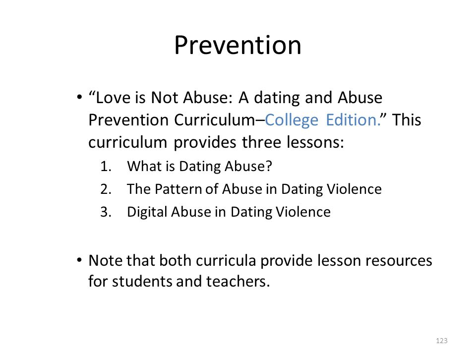 Prevention Love is Not Abuse: A dating and Abuse Prevention Curriculum–College Edition. This curriculum provides three lessons: